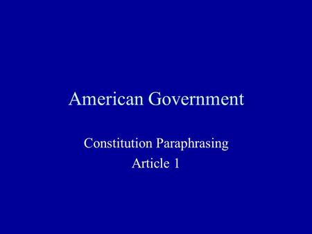 American Government Constitution Paraphrasing Article 1.