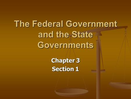 The Federal Government and the State Governments Chapter 3 Section 1.