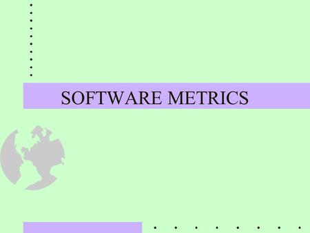 SOFTWARE METRICS. Software Process Revisited The Software Process has a common process framework containing: u framework activities - for all software.