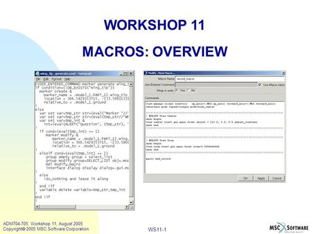 WS11-1 ADM704-705, Workshop 11, August 2005 Copyright  2005 MSC.Software Corporation WORKSHOP 11 MACROS: OVERVIEW.