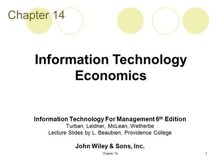 Chapter 141 Information Technology For Management 6 th Edition Turban, Leidner, McLean, Wetherbe Lecture Slides by L. Beaubien, Providence College John.