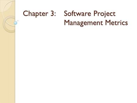 Chapter 3: Software Project Management Metrics. What is a Metric A metric enables you to measure the quality of a factor. E.g., prototype, the metrics.