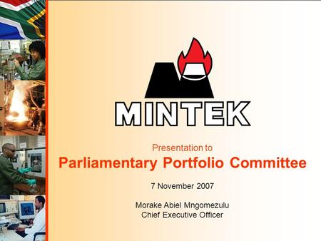 Presentation to Parliamentary Portfolio Committee 7 November 2007 Morake Abiel Mngomezulu Chief Executive Officer.