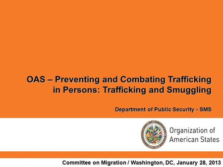 OAS – Preventing and Combating Trafficking in Persons: Trafficking and Smuggling Department of Public Security - SMS Committee on Migration / Washington,