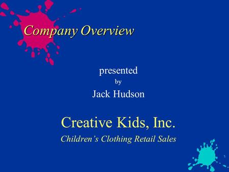 Company Overview presented by Jack Hudson Creative Kids, Inc. Children's Clothing Retail Sales.