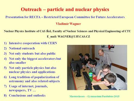 Presentation for RECFA – Restricted European Committee for Future Accelerators Vladimír Wagner Nuclear Physics Institute of CAS Řež, Faculty of Nuclear.