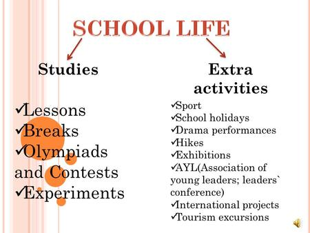 StudiesExtra activities Lessons Breaks Olympiads and Contests Experiments Sport School holidays Drama performances Hikes Exhibitions AYL(Association of.