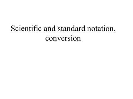 Scientific and standard notation, conversion. What is Scientific Notation A number expressed in scientific notation is expressed as a decimal number between.