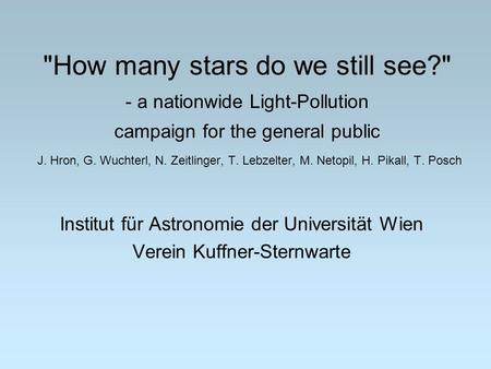How many stars do we still see? - a nationwide Light-Pollution campaign for the general public J. Hron, G. Wuchterl, N. Zeitlinger, T. Lebzelter, M.
