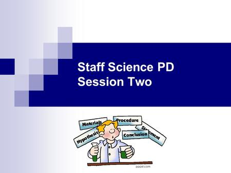 Staff Science PD Session Two. Programme 1. Today's session 2. Opening Experiment 3. Science: What is it all about? 4. The Science Exemplars 5. Where to.