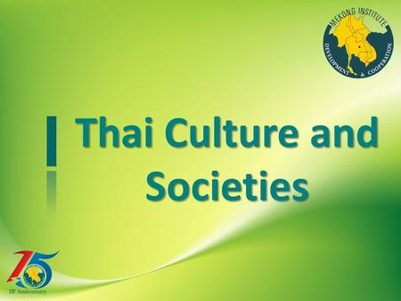 Thai Culture and Societies. Heart of the Southeast Asian mainland Area: of 513,115 sq.km. (51st) North-South: 1,620 km East to West: 775 km Borders: North.