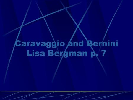 "Caravaggio and Bernini Lisa Bergman p. 7. Caravaggio's Biography Caravaggio was known for painting in a dark manner. He was said to be an ""evil genius"""