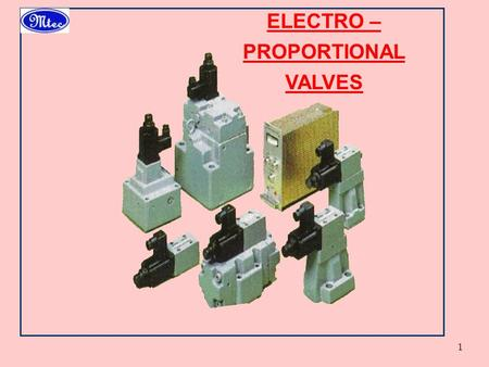 1 ELECTRO – PROPORTIONAL VALVES. 2 HYDRAULIC CONTROL TECHNOLOGY Closed Loop Proportional Increasing Performance Servo valve Hybrid series Proportional.