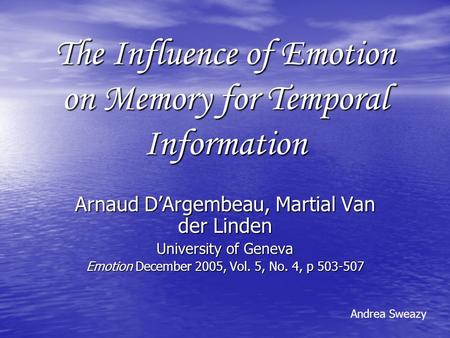 The Influence of Emotion on Memory for Temporal Information Arnaud D'Argembeau, Martial Van der Linden University of Geneva Emotion December 2005, Vol.