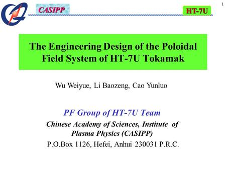HT-7U CASIPP 1 The Engineering Design of the Poloidal Field System of HT-7U Tokamak PF Group of HT-7U Team Chinese Academy of Sciences, Institute of Plasma.