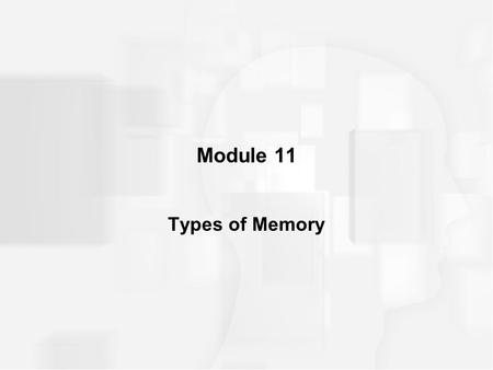 Module 11 Types of Memory. INTRODUCTION Definitions –Memory ability to retain information over time through three processes: encoding, storing, and retrieving.