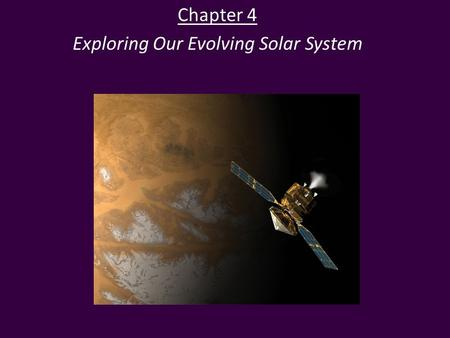 Chapter 4 Exploring Our Evolving Solar System. Comparing the Planets: Orbits The Solar System to Scale* – The four inner planets are crowded in close.