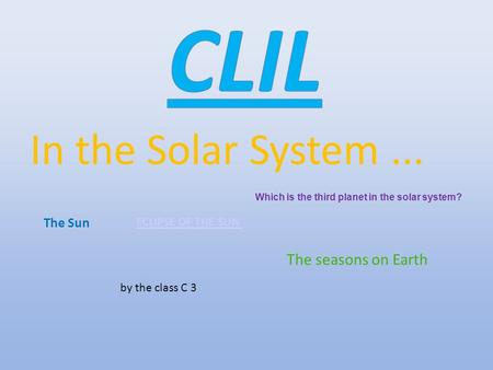 In the Solar System... by the class C 3 The Sun ECLIPSE OF THE SUN Which is the third planet in the solar system? The seasons on Earth.