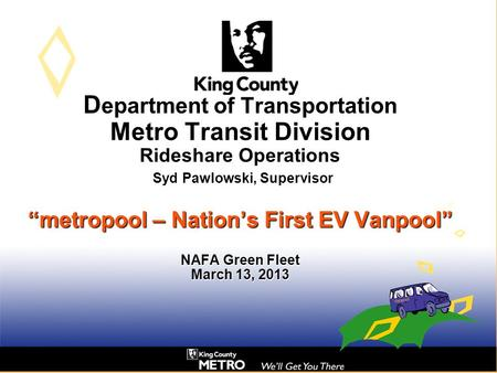 "D epartment of Transportation Metro Transit Division Rideshare Operations Syd Pawlowski, Supervisor ""metropool – Nation's First EV Vanpool"" NAFA Green."