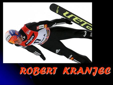 ROBERT KRANJEC. Robert Kranjec was born on 16 July 1981 in Ljubljana. Robert Kranjec was born on 16 July 1981 in Ljubljana. Involved in ski jumping since.