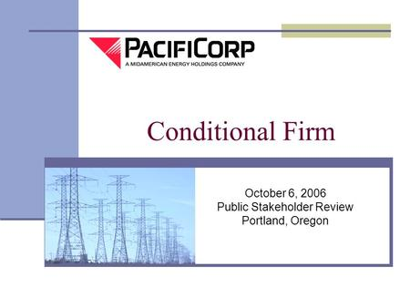 October 6, 2006 Public Stakeholder Review Portland, Oregon Conditional Firm.