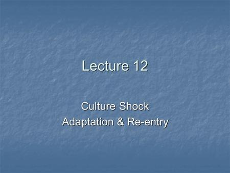 Lecture 12 Culture Shock Adaptation & Re-entry. The stress or disorientation associated with ada pting to a new culture or unusual context The stress.