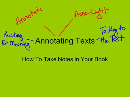 Annotating Texts How To Take Notes in Your Book. You just don't know anything unless you can write it. S.I. Hayakawa.