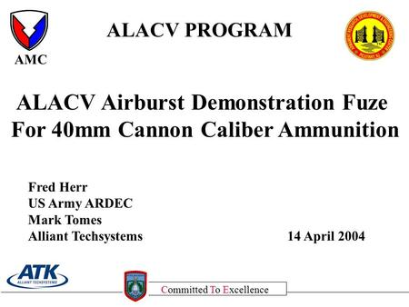 AMC Committed To Excellence ALACV PROGRAM ALACV Airburst Demonstration Fuze For 40mm Cannon Caliber Ammunition Fred Herr US Army ARDEC Mark Tomes Alliant.