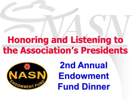 Honoring and Listening to the Association's Presidents 2nd Annual Endowment Fund Dinner.