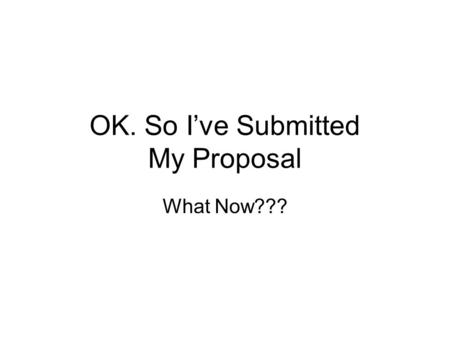 OK. So I've Submitted My Proposal