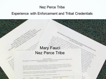 Nez Perce Tribe Experience with Enforcement and Tribal Credentials Mary Fauci Nez Perce Tribe.