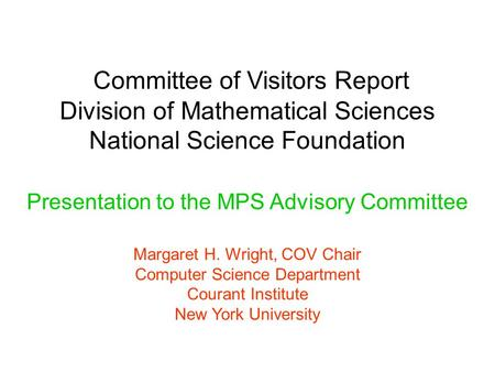 Committee of Visitors Report Division of Mathematical Sciences National Science Foundation Presentation to the MPS Advisory Committee Margaret H. Wright,