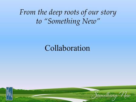 "From the deep roots of our story to ""Something New"" Collaboration."