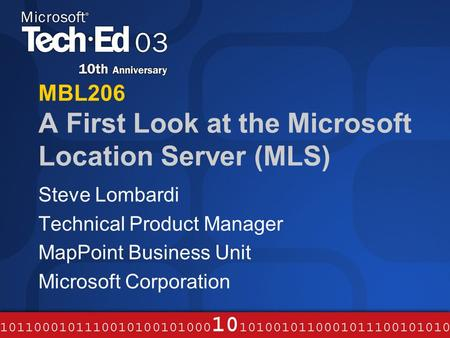 MBL206 A First Look at the Microsoft Location Server (MLS) Steve Lombardi Technical Product Manager MapPoint Business Unit Microsoft Corporation.