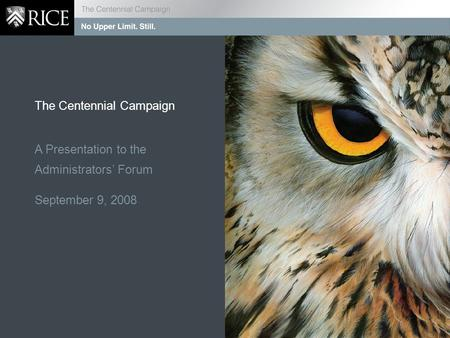 The Centennial Campaign A Presentation to the Administrators' Forum September 9, 2008.