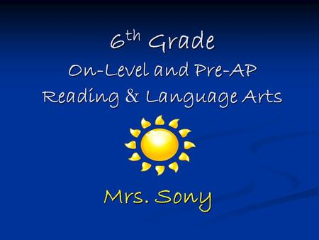 6 th Grade On-Level and Pre-AP Reading & Language Arts Mrs. Sony.