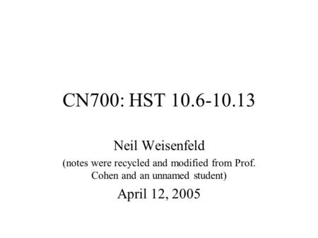 CN700: HST 10.6-10.13 Neil Weisenfeld (notes were recycled and modified from Prof. Cohen and an unnamed student) April 12, 2005.