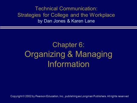 Copyright © 2002 by Pearson Education, Inc., publishing as Longman Publishers. All rights reserved Technical Communication: Strategies for College and.