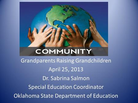 Grandparents Raising Grandchildren April 25, 2013 Dr. Sabrina Salmon Special Education Coordinator Oklahoma State Department of Education.