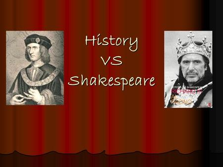 History VS Shakespeare. Introduction Richard III has been immortalised by Shakespeare's play, which depicts him as an evil, ambitious character. Richard.