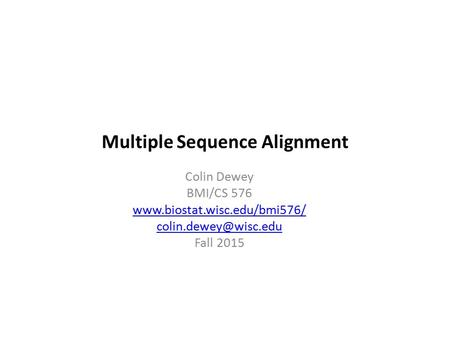 Multiple Sequence Alignment Colin Dewey BMI/CS 576  Fall 2015.
