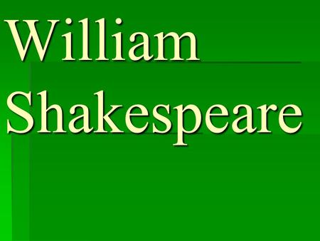 William Shakespeare.