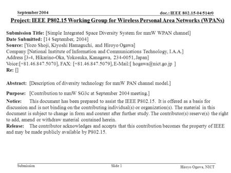 Doc.: IEEE 802.15-04/514r0 Submission September 2004 Slide 1 Hiroyo Ogawa, NICT Project: IEEE P802.15 Working Group for Wireless Personal Area Networks.