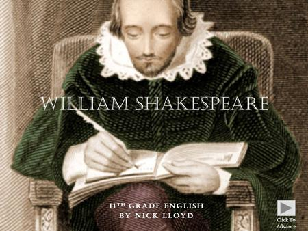 11 TH GRADE ENGLISH BY NICK LLOYD William Shakespeare Click To Advance.