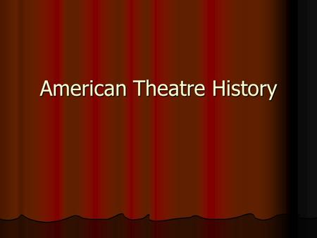 American Theatre History. The first play ever produced on American soil… August 27, 1655 August 27, 1655 Ye Bare and Ye Cubb Ye Bare and Ye Cubb Accomac,