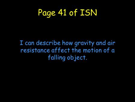Page 41 of ISN I can describe how gravity and air resistance affect the motion of a falling object.