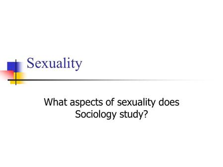 What aspects of sexuality does Sociology study?