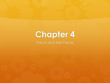 Chapter 4 Force and Net Force. Warm-Up/Journal  Warm-up : Define in your own words, balanced and unbalanced  Journal : This weekend I…