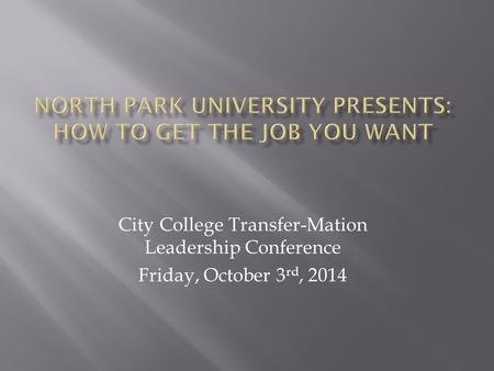 City College Transfer-Mation Leadership Conference Friday, October 3 rd, 2014.