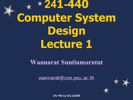 241-440 by 241-440 Computer System Design Lecture 1 Wannarat Suntiamorntut